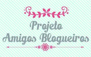 Apresentando: Projeto Amigos Blogueiros